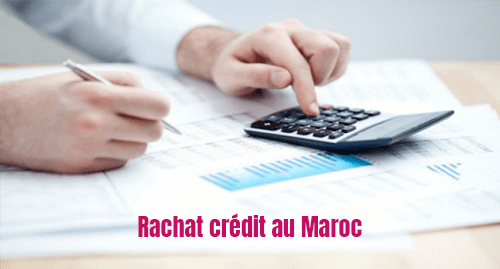 avantages refinancement credit au maroc